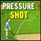 Pressure Shots